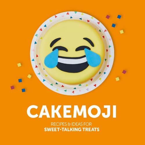 Cakemoji: Recipes & Ideas for Sweet-Talking Treats