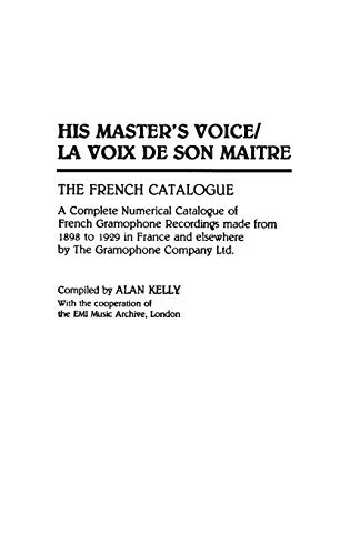 His Master's Voice/La Voix de Son Maitre: The French Catalogue; A Complete Numerical Catalogue of French Gramophone Recordings made from 1898 to 1929 ... Sound Collections Discographic Reference) by Alan Kelly (1990-09-27)