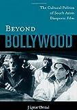 Beyond Bollywood: The Cultural Politics of South Asian Diasporic Film