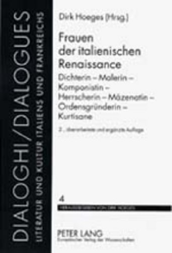 Frauen der italienischen Renaissance. Dichterin - Malerin - Komponistin - Herrscherin - Mäzenatin - Ordensgründerin - Kurtisane. (Dialoghi / Dialogues ... und Kultur Italiens und Frankreichs, Band 4)