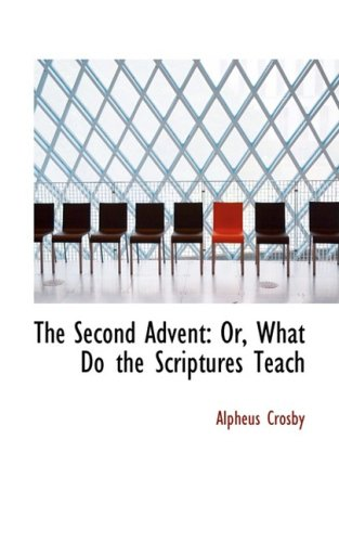 The Second Advent: Or, What Do the Scriptures Teach