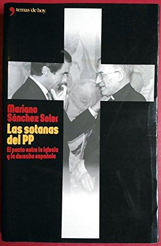 Las Sotanas Del Pp: El Pacto Entre LA Lglesia Y LA Derecha Espanola por Mariano Sanchez Soler