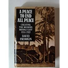 A Peace to End All Peace: Creating the Modern Middle East, 1914-22 by David Fromkin (1989-10-01)