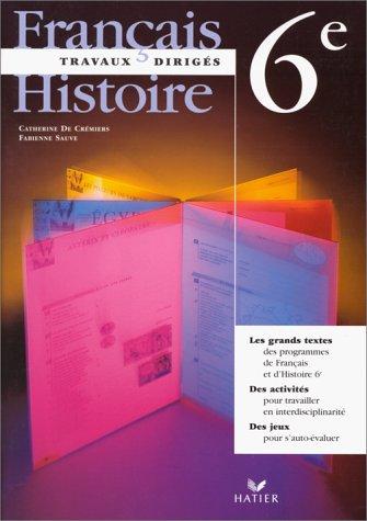 Français Histoire 6ème. Travaux dirigés par Catherine de Crémiers, Fabienne Sauve