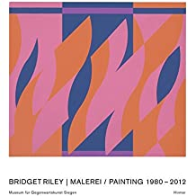 Bridget Riley. Malerei 1980–2012: Katalogbuch zur Ausstellung im Museum für Gegenwartskunst in Siegen vom 1.7.-21.10.2012