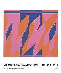 Bridget Riley. Malerei 1980-2012: Katalogbuch zur Ausstellung im Museum für Gegenwartskunst in Siegen vom 1.7.-21.10.2012