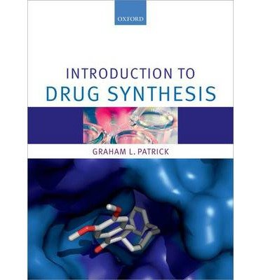 [(An Introduction to Drug Synthesis)] [Author: Graham L. Patrick] published on (March, 2015)