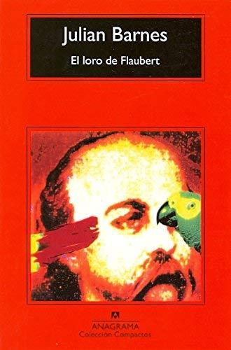 El Loro de Flaubert by Julian Barnes(1994-07-09)