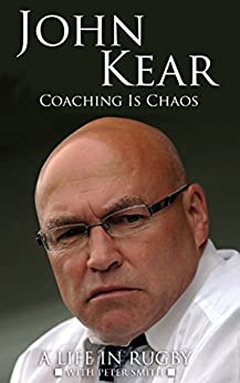 Coaching is Chaos: A Life in Rugby by [Kear, John, Smith, Peter]