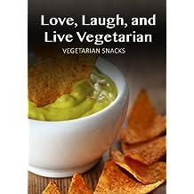 Vegetarian Snacks (Love, Laugh, and Live Vegetarian Book 1) (English Edition)