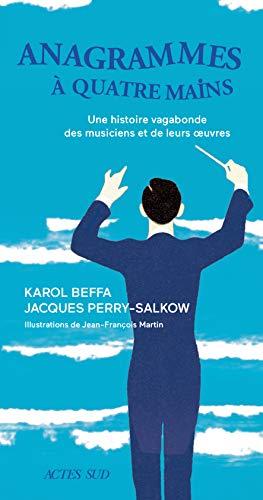 Anagrammes à quatre mains: Une histoire vagabonde des musiciens et de leurs oeuvres (Essais littéraires) par Jacques Perry-salkow
