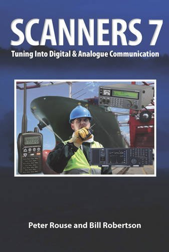Scanners 7: Tuning Into Digital & Analogue Communication by Peter Rouse (2013-05-02)
