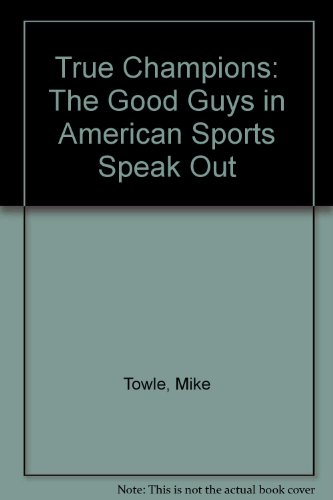 True Champions: Inside the Minds of the Good Guys in American Sports por Mike Towle