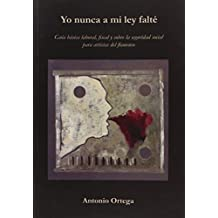 Yo nunca a mi ley falté (Otras publicaciones) de Antonio Ortega Rubio (10 jul 2010) Tapa blanda