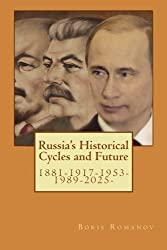 Russia's Historical Cycles and Future: 1881-1917-1953-1989-2025 by Boris Romanov (2016-05-16)