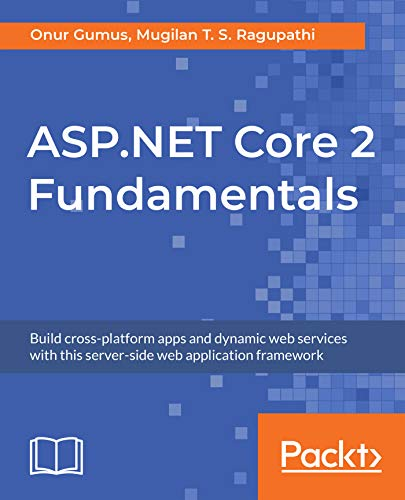 ASP.NET Core 2 Fundamentals: Build cross-platform apps and dynamic web services with this server-side web application framework (English Edition)
