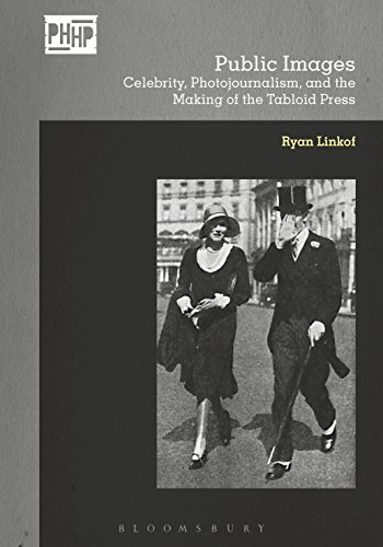 Public Images: Celebrity, Photojournalism, and the Making of the Tabloid Press (Photography, History: History, Photography)