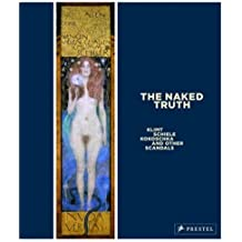 The Naked Truth - Klimt, Schiele, Kokoschka and Other Scandals