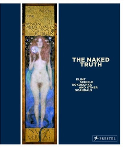 The Naked Truth: Klimt, Schiele, Kokoschka and Other Scandals