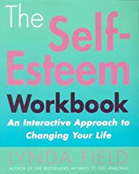 The Self-Esteem Workbook: an Interactive Approach to Changing Your Life by Lynda Field Associates (2001-05-03)