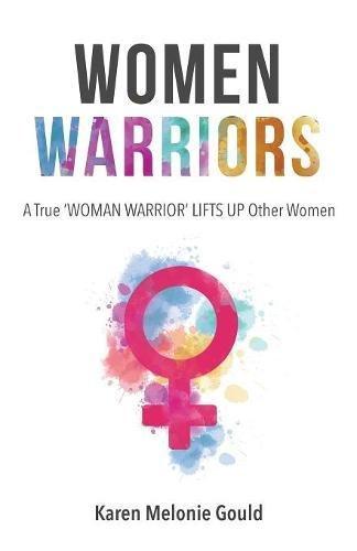 Women Warriors: A True WOMAN WARRIOR LIFTS UP Other WOmen