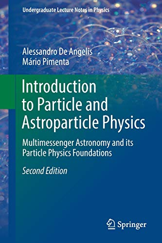 Introduction to Particle and Astroparticle Physics: Multimessenger Astronomy and its Particle Physics Foundations (Undergraduate Lecture Notes in Physics) por Alessandro De Angelis