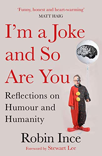 I'm a Joke and So Are You: A Comedian by Robin Ince