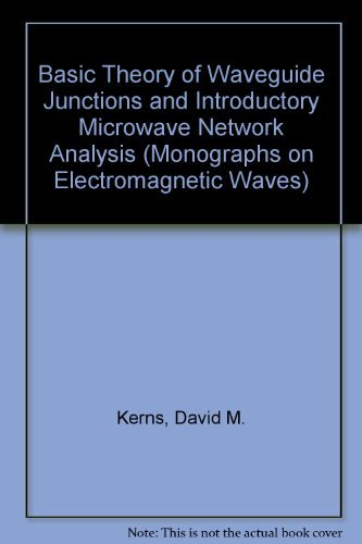 Basic Theory of Waveguide Junctions and Introductory Microwave Network Analysis by David M. Kerns (1967-08-01)