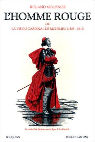 L'homme rouge ou La vie du cardinal de Richelieu : 1585-1642