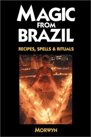 Magic from Brazil: Recipes, Spells & Rituals: Recipes, Spells and Rituals por Caroline Dow