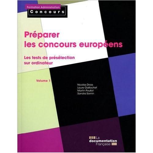 Préparer les concours européens, tome 1 : Les épreuves de préselection sur ordinateur de Nicolas Dross,Laure Gaillochet,Martin Puoliot ( 4 février 2011 )