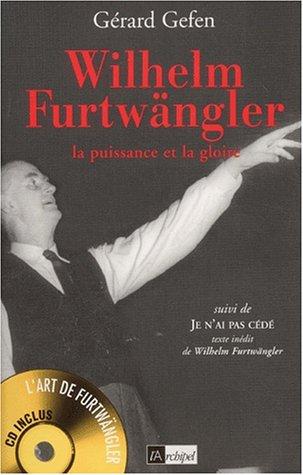Wilhelm Furtwängler : La puissance et la gloire par Gérard Gefen