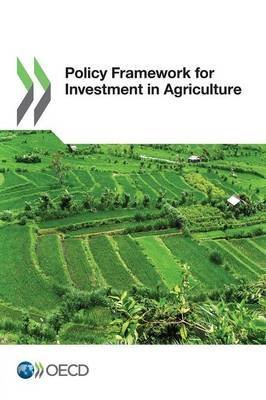 [Policy Framework for Investment in Agriculture] (By: Organisation for Economic Co-Operation and Development) [published: July, 2014] par Organisation for Economic Co-Operation and Development