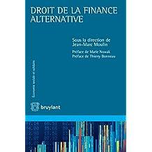 Droit de la finance alternative: La finance alternative est encore éparse dans ses manifestations mais est traversée par des lignes directrices fortes ... sociale et solidaire) (English Edition)