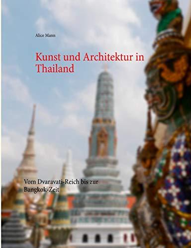 Kunst und Architektur in Thailand: Vom Dvaravati-Reich bis zur Bangkok-Zeit