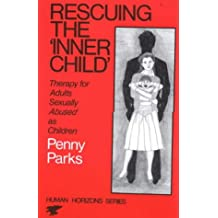 """Rescuing the """"Inner Child"""": Therapy for Adults Sexually Abused as Children (Human Horizons Series): Therapy for Adults Sexually Abused as Children (Human Horizons Series)"""