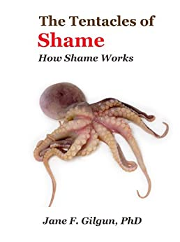 The Tentacles of Shame: How Shame Works (English Edition) von [Gilgun, Jane]