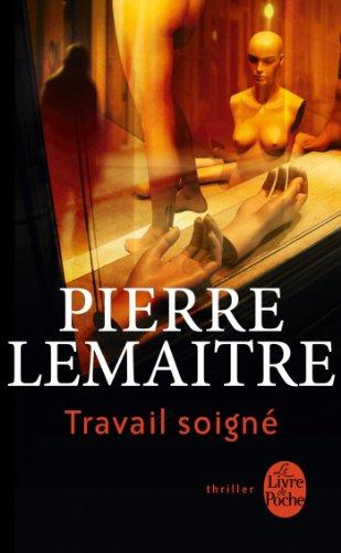 Travail soigné (Thrillers) par Pierre Lemaitre