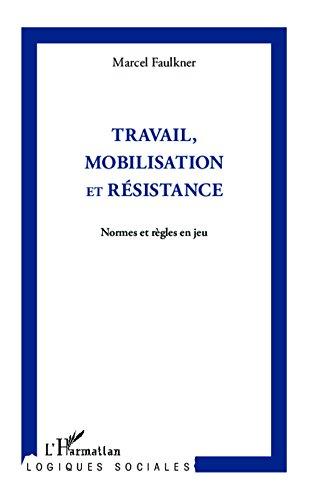 Travail, mobilisation et résistance: Normes et règles en jeu