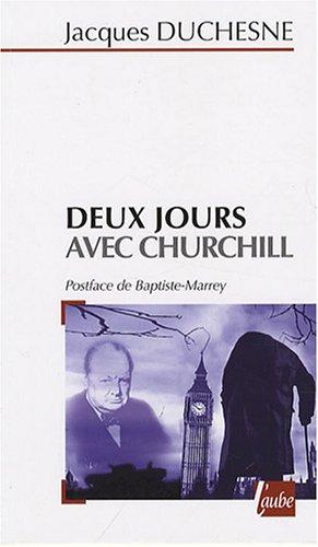 Deux jours avec Churchill : (Londres, 21 octobre 1940 - Paris, 11 novembre 1944) par Jacques Duchesne