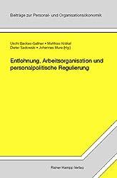 Entlohnung, Arbeitsorganisation und personalpolitische Regulierung