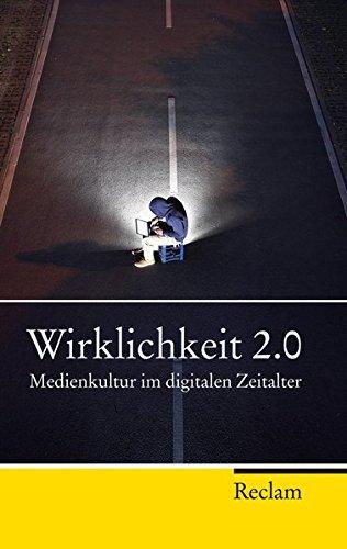 Wirklichkeit 2.0: Medienkultur im digitalen Zeitalter (Reclam Taschenbuch)