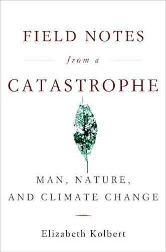 Field Notes from a Catastrophe: Man, Nature, and Climate Change by Kolbert, Elizabeth (2006) Paperback