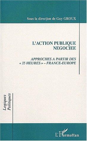 Action publique negociee (l') approche a partir des 35 heures France-europe