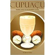 CUPUAÇU : Vitamina que auxilia no emagrecimento natural. (1) (Portuguese Edition)