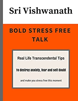 Bold Stress Free Talk: Real Life Transcendental Tips To destroy anxiety, fear and self doubt and make you stress free this moment by [Vishwanath, Sri]