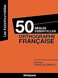 50 règles essentielles : orthographe française