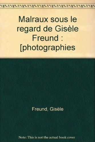 Malraux sous le regard de Gisèle Freund : [photographies