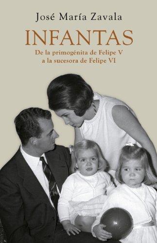 Infantas: De la primogénita de Felipe V a la sucesora de Felipe VI (Spanish Edition)