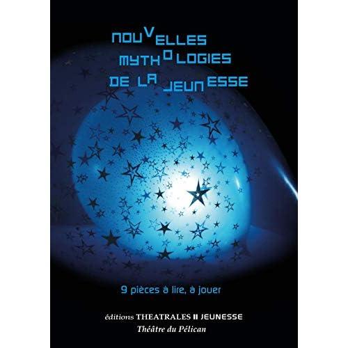 Nouvelles mythologies de la jeunesse : 9 pièces à lire, à jouer